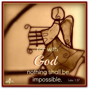 Luke 1.37 Nothing impossible