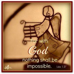 Luke 1.37 Nothing impossible